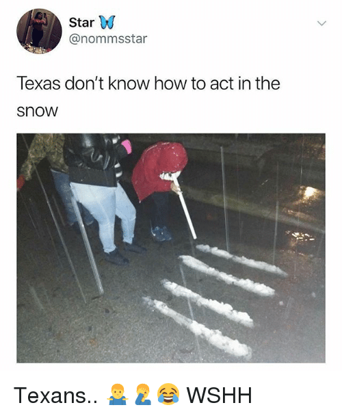 Memes, Wshh, and How To: Star W  @nommsstar  Texas don't know how to act in the  snow Texans.. 🤷♂️🤦♂️😂 WSHH