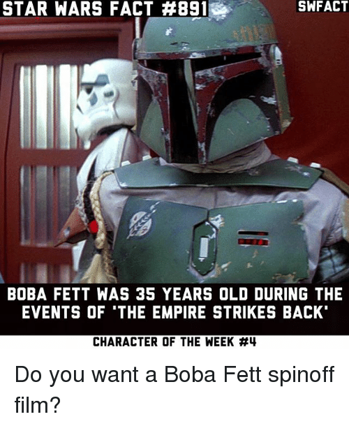 """The Empire Strikes Back: STAR WARS FACT #891  SWFACT  BOBA FETT WAS 35 YEARS OLD DURING THE  EVENTS OF 'THE EMPIRE STRIKES BACK""""  CHARACTER OF THE WEEK Do you want a Boba Fett spinoff film?"""