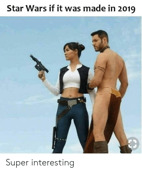 Star Wars, Star, and Super: Star Wars if it was made in 2019 Super interesting