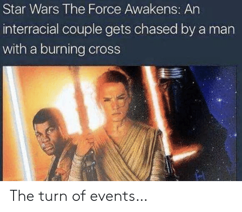 the force awakens: Star Wars The Force Awakens: An  interracial couple gets chased by a man  with a burning cross The turn of events…