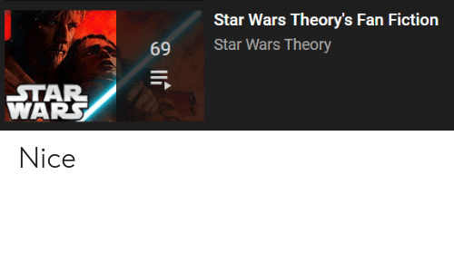 Star Wars, Star, and Fiction: Star Wars Theory's Fan Fiction  Star Wars Theory  69  STAR  WARS  8 lIf Nice