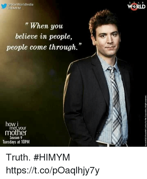 How I Met Your Mother: @star Worldindia  WERLD  HIMYM  r When you  believe in people,  people come through.  2  how i  met,your  mother  Season 9  Tuesdays at 10PM Truth. #HIMYM https://t.co/pOaqlhjy7y
