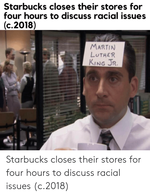 Martin Luther King Jr.: Starbucks closes their stores for  four hours to discuss racial issues  (c.2018)  MARTIN  LUTHER  KING JR. Starbucks closes their stores for four hours to discuss racial issues (c.2018)