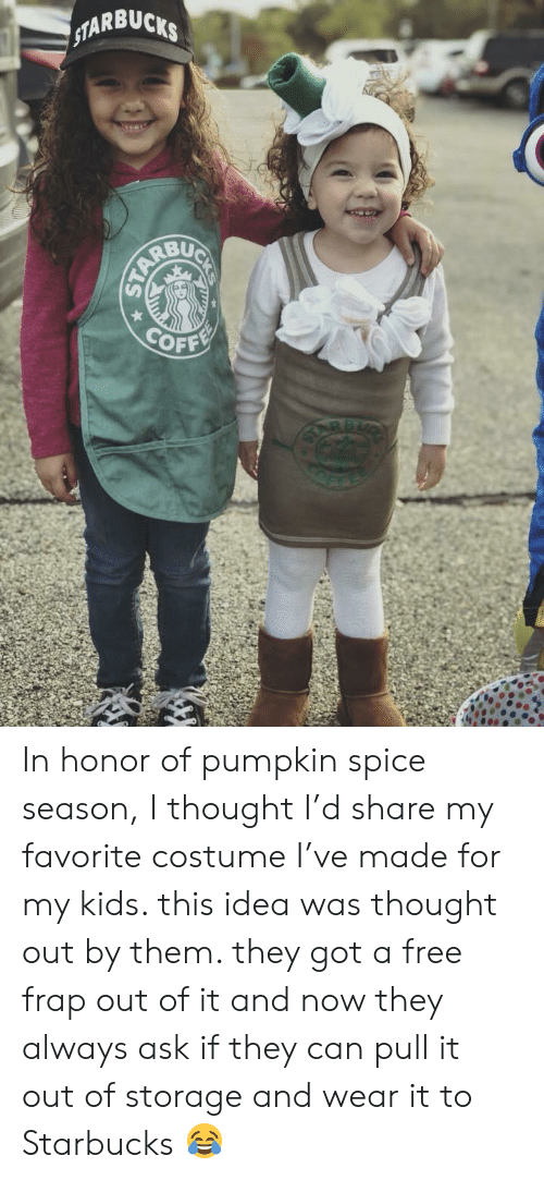 Starbucks, Free, and Kids: STARBUCKS  COFFE  ST  UCKS  STARE In honor of pumpkin spice season, I thought I'd share my favorite costume I've made for my kids. this idea was thought out by them. they got a free frap out of it and now they always ask if they can pull it out of storage and wear it to Starbucks 😂
