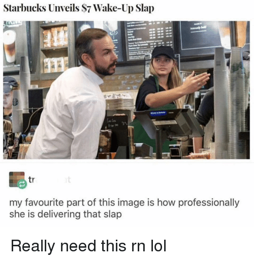 Funny, Lol, and Starbucks: Starbucks Unveils S7 Wake-Up Slap  tr  my favourite part of this image is how professionally  she is delivering that slap Really need this rn lol
