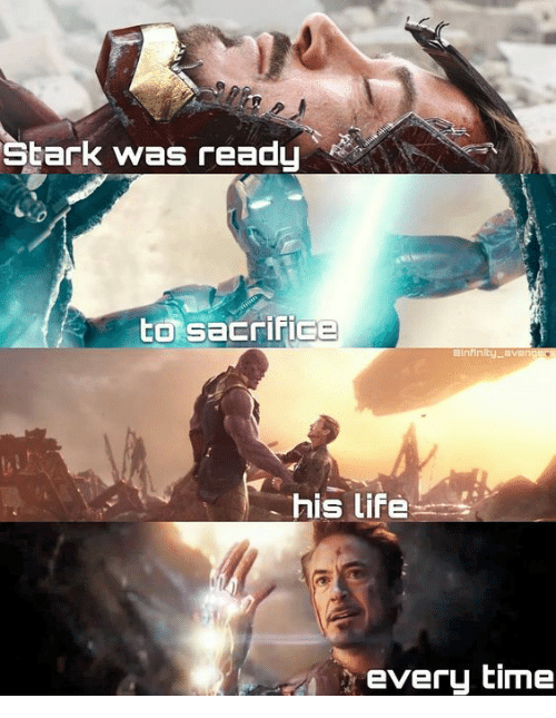 Life, Time, and Sacrifice: Stark was readu  to Sacrifice  his life  every time