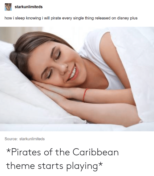 Disney, Tumblr, and Pirates: starkunlimiteds  how i sleep knowing i will pirate every single thing released on disney plus  Source: starkunlimiteds *Pirates of the Caribbean theme starts playing*