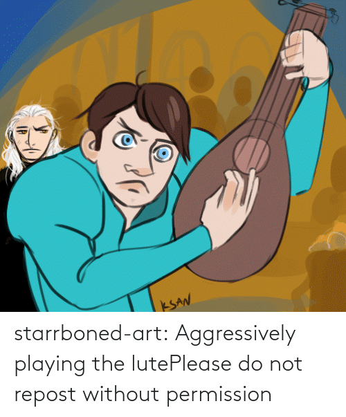 listen: starrboned-art:  Aggressively playing the lutePlease do not repost without permission