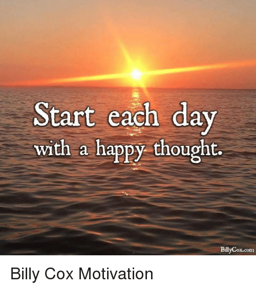 happy thoughts: Start each day  with a happy thought.  Billy Cox.com Billy Cox Motivation