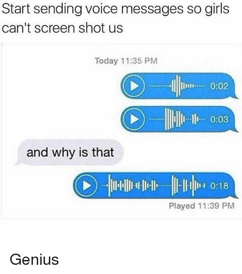 Girls, Memes, and Genius: Start sending voice messages so girls  can't screen shot us  Today 11:35 PM  0:02  0:03  and why is that  II1 0:18  Played 11:39 PM Genius