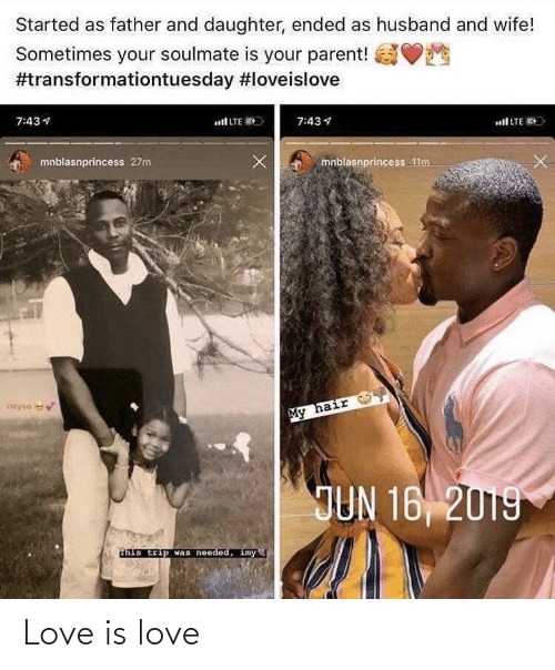 imy: Started as father and daughter, ended as husband and wife!  Sometimes your soulmate is your parent!  #transformationtuesday #loveislove  7:43 4  all LTE E  7:43 1  ll LTE ES  mnblasnprincess 27m  mnblasnprincess 1lm  Imyso  My hair  JUN 16 2019  ahis trip was needed, imy Love is love