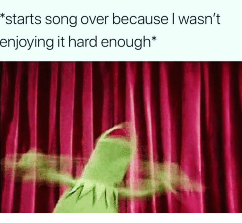 Mit, Song, and Enough: *starts song over because I wasn't  enjoying it hard enough*  MIT