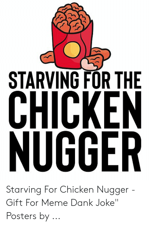 "Dank Joke: STARVING FOR THE  CHICKEN  NUGGER Starving For Chicken Nugger - Gift For Meme Dank Joke"" Posters by ..."