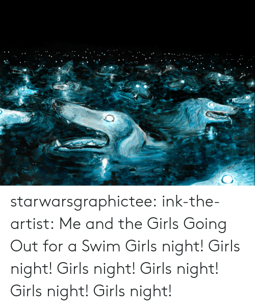 the artist: starwarsgraphictee: ink-the-artist: Me and the Girls Going Out for a Swim  Girls night!  Girls night!       Girls night!       Girls night!                       Girls night!  Girls night!