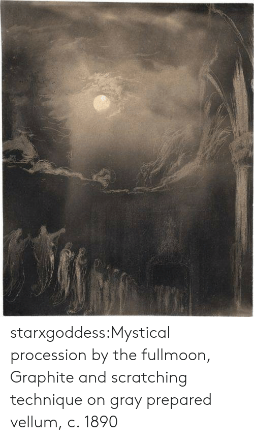 Gray: starxgoddess:Mystical procession by the fullmoon, Graphite and scratching technique on gray prepared vellum, c. 1890
