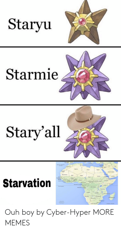 Dank, Memes, and Target: Staryu  Starmie  Stary'all  Portugal Spain  Turkey  gyria  Narth Atlantic  ran  tran  Algeria  Libya  Egypt  Saudi Arabia  Sudan  Yemer  Starvation  Ethiopia  Saerra Leane  The Equator  DR Congo  South  Alanric  Ocear  nsian Ocean Ouh boy by Cyber-Hyper MORE MEMES