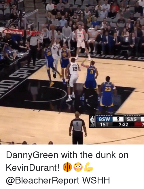 Dunk, Memes, and Wshh: State Farm  12  GSW  1ST 7:32 DannyGreen with the dunk on KevinDurant! 🏀😳💪 @BleacherReport WSHH