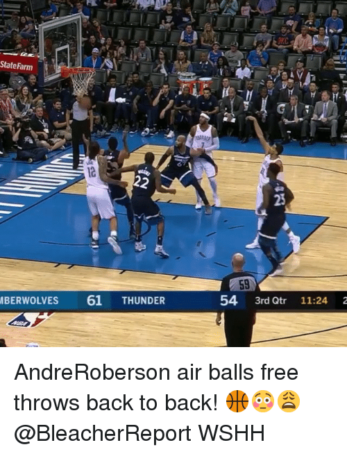 Back to Back, Memes, and Wshh: State Farm  23  59  54 3rd Qtr 11:24 2  BERWOLVES  61 THUNDER AndreRoberson air balls free throws back to back! 🏀😳😩 @BleacherReport WSHH