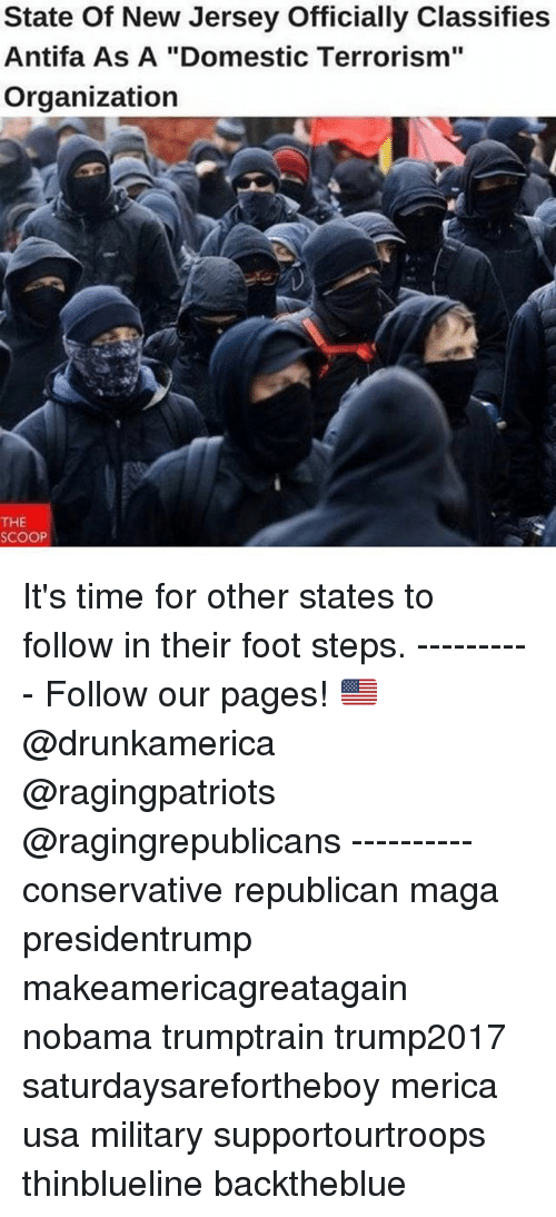"""Memes, New Jersey, and Time: State Of New Jersey Officially Classifies  Antifa As A """"Domestic Terrorism""""  Organization  THE  SCOOP It's time for other states to follow in their foot steps. ---------- Follow our pages! 🇺🇸 @drunkamerica @ragingpatriots @ragingrepublicans ---------- conservative republican maga presidentrump makeamericagreatagain nobama trumptrain trump2017 saturdaysarefortheboy merica usa military supportourtroops thinblueline backtheblue"""