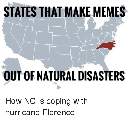 Memes, Hurricane, and How: STATES THAT MAKE MEMES  OUT OF NATURAL DISASTERS How NC is coping with hurricane Florence