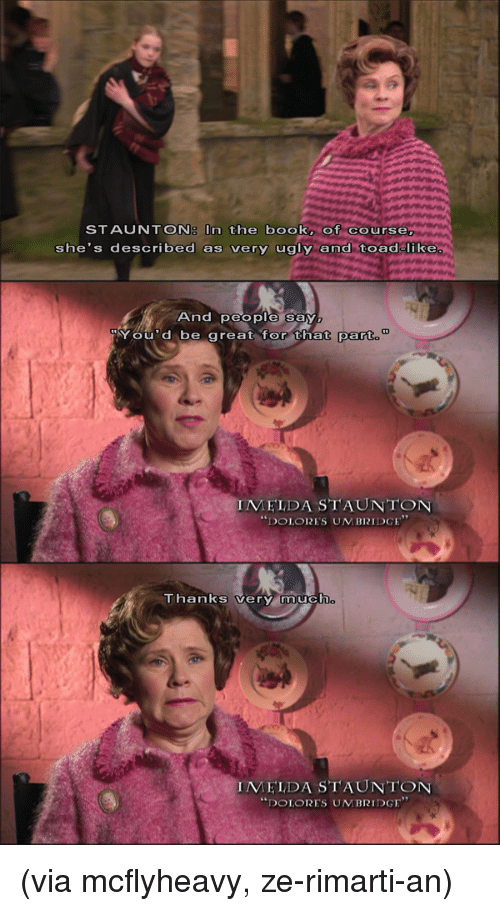 """Dolores Umbridge, Target, and Tumblr: STAUNTON: In the book, Of Course  she's described as very ugly and toad like  And people say  You'd be great for that part  IMELDA STAUNTON  """"DOLORES UM BRIDGE""""  Thanks very muCh  IMELDA STAUNTON  """"DOLORES UMBRIDGE"""" (via mcflyheavy, ze-rimarti-an)"""