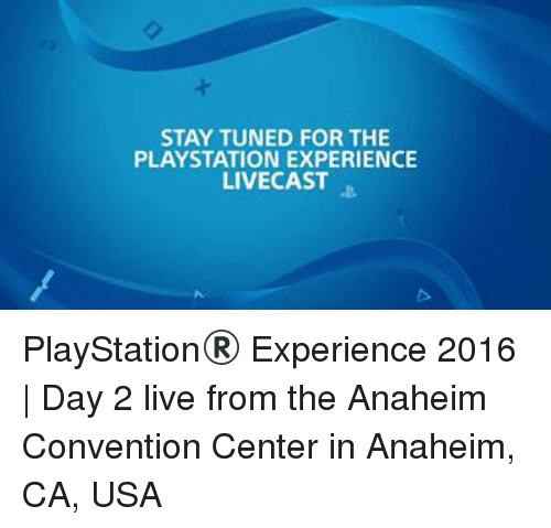 convention center: STAY TUNED FOR THE  PLAYSTATION EXPERIENCE  LIVECAST PlayStation® Experience 2016 | Day 2 live from the Anaheim Convention Center in Anaheim, CA, USA