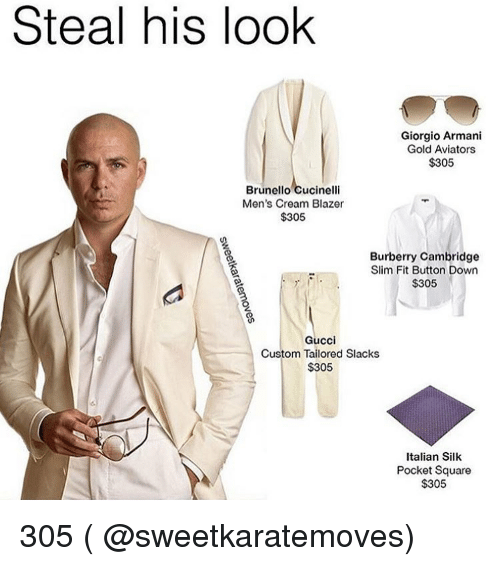 Gucci, Square, and Armani: Steal his look  Giorgio Armani  Gold Aviators  $305  Brunello Cucinelli  Men's Cream Blazer  $305  Burberry Cambridge  Slim Fit Button Down  $305  Gucci  Custom Tailored Slacks  $305  Italian Silk  Pocket Square  $305 305 ( @sweetkaratemoves)