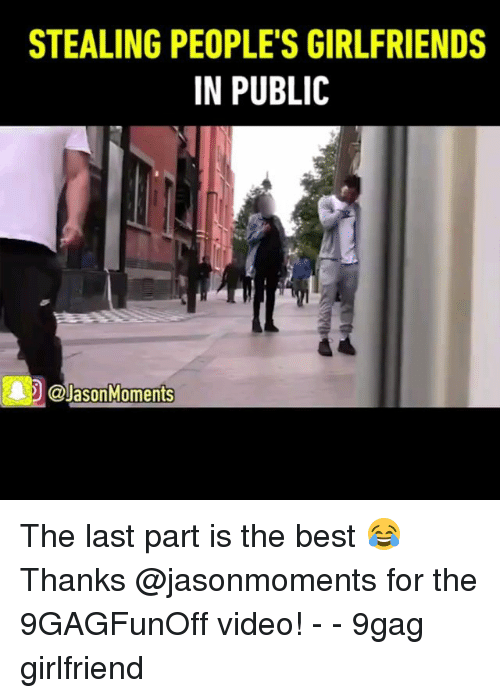 9gag, Memes, and Best: STEALING PEOPLE'S GIRLFRIENDS  IN PUBLIC  .D @lasonkoments The last part is the best 😂 Thanks @jasonmoments for the 9GAGFunOff video! - - 9gag girlfriend