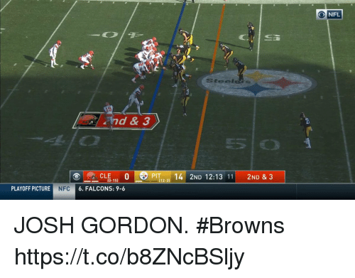 Memes, Browns, and Falcons: Stee  nd & 3  PIT 14 2ND 12:13 112ND &3  (12-31  PLAYOFF PICTURE  NFC  6. FALCONS: 9-6 JOSH GORDON. #Browns https://t.co/b8ZNcBSljy