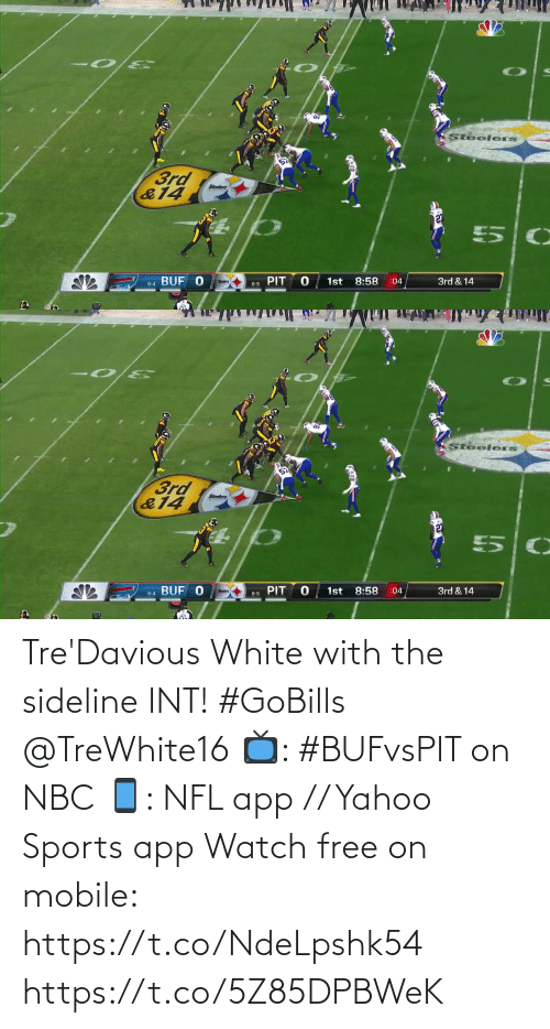 pit: Steelers  3rd  &14  Steelers  127  BUF O  1st  PIT  8:58  3rd & 14  :04  9-4  8-5   Steelers  3rd  &14  Steelers  PIT  :04  1st  8:58  3rd & 14  9-4 BUF O  Steelers  8-5 Tre'Davious White with the sideline INT! #GoBills @TreWhite16  📺: #BUFvsPIT on NBC 📱: NFL app // Yahoo Sports app Watch free on mobile: https://t.co/NdeLpshk54 https://t.co/5Z85DPBWeK