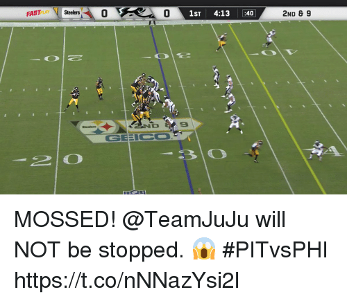 Memes, Steelers, and 🤖: Steelers  FAST  LAY  0  1ST 4:13 :40  2ND & 9  GEEICO  2 o MOSSED!  @TeamJuJu will NOT be stopped. 😱 #PITvsPHI https://t.co/nNNazYsi2l