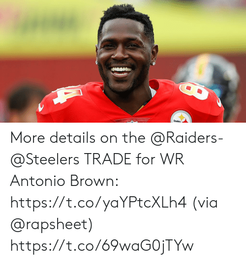 Memes, Raiders, and Steelers: Steelers More details on the @Raiders-@Steelers TRADE for WR Antonio Brown: https://t.co/yaYPtcXLh4  (via @rapsheet) https://t.co/69waG0jTYw