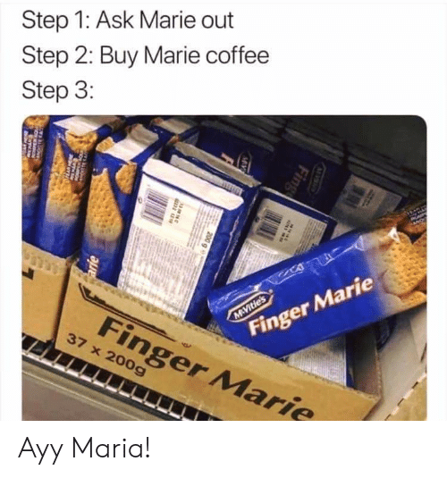 Reddit, Coffee, and Ask: Step 1: Ask Marie out  Step 2: Buy Marie coffee  Step 3:  NO  Finger Marie  MAVitie's  Finger Marie  37 x 200g  Fing  200 q  MAY  arie Ayy Maria!