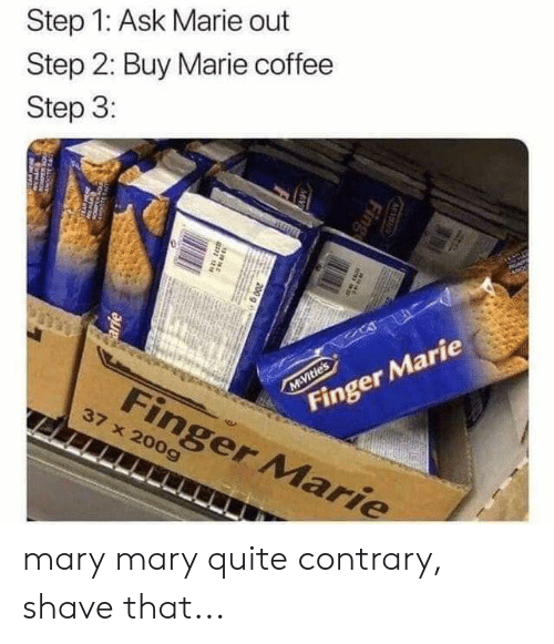 Coffee, Quite, and Dank Memes: Step 1: Ask Marie out  Step 2: Buy Marie coffee  Step 3:  M&Vities  Finger Marie  Finger Marie  37 x 200g  Fing  MAY  200 a 3  arie  DONTS mary mary quite contrary, shave that...