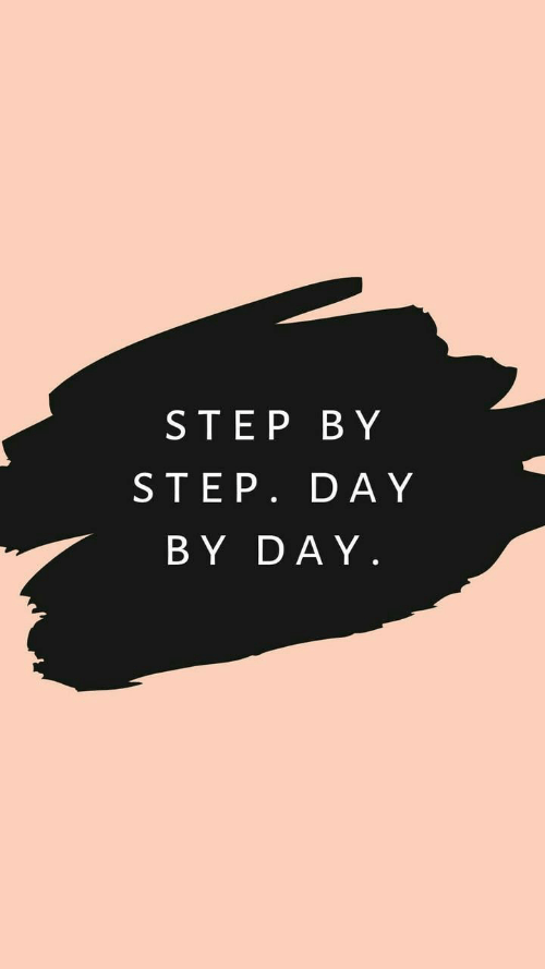 day by day: STEP BY  STEP. DAY  BY DAY