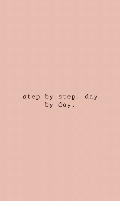 day by day: step by step. day  by day.
