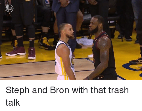 Trash, Trash Talk, and Bron: Steph and Bron with that trash talk