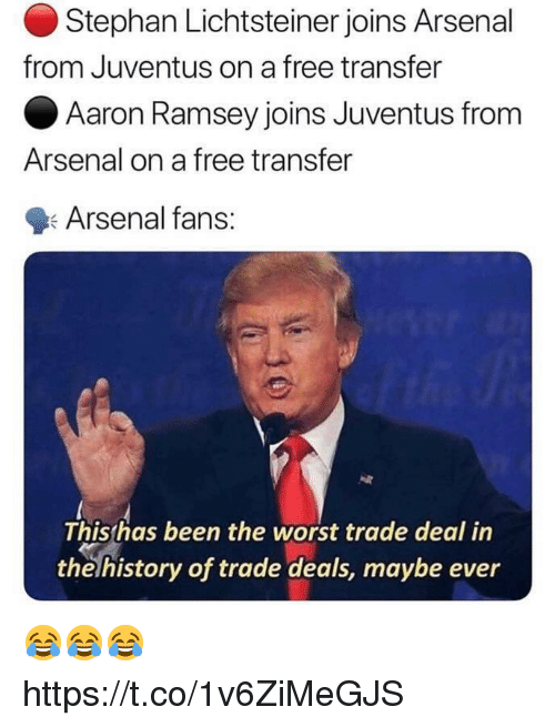 Arsenal, Soccer, and The Worst: Stephan Lichtsteiner joins Arsenal  Aaron Ramsey joins Juventus from  Arsenal fans:  from Juventus on a free transfer  Arsenal on a free transfer  This has been the worst trade deal in  thelhistory of trade deals, maybe ever 😂😂😂 https://t.co/1v6ZiMeGJS