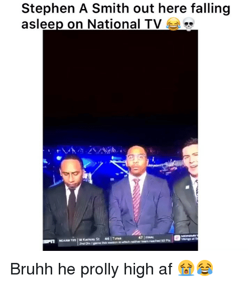 Af, Funny, and Stephen: Stephen A Smith out here falling  asleep on National TV  47 FINAL  S  NCAAM 1S8 Kansas St 46 Tulsa Bruhh he prolly high af 😭😂