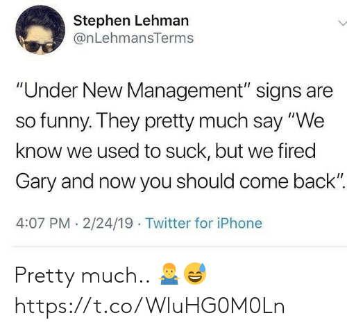 """Funny, Iphone, and Stephen: Stephen Lehman  @nLehmansTerms  """"Under New Management"""" signs are  so funny. They pretty much say """"We  know we used to suck, but we fired  Gary and now you should come back""""  4:07 PM.2/24/19 Twitter for iPhone Pretty much.. 🤷♂️😅 https://t.co/WIuHG0M0Ln"""