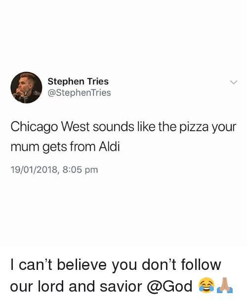 Chicago, God, and Pizza: Stephen Tries  @stephenTries  Chicago West sounds like the pizza your  mum gets from Aldi  19/01/2018, 8:05 pm I can't believe you don't follow our lord and savior @God 😂🙏🏽