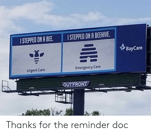 Doc, Bee, and Emergency: STEPPED ON A BEEHIVE  ISTEPPED ON A BEE  BayCare  Emergency Care  Urgent Care  OUTFRONT Thanks for the reminder doc
