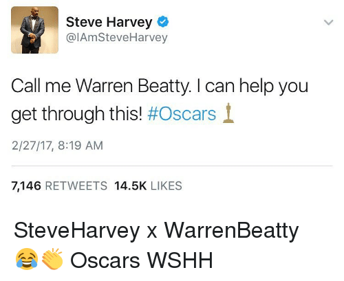 Memes, Steve Harvey, and 🤖: Steve Harvey  alAmSteve Harvey  Call me Warren Beatty. l can help you  get through this!  #Oscars  t  2/27/17, 8:19 AM  7,146  RETWEETS 14.5K  LIKES SteveHarvey x WarrenBeatty 😂👏 Oscars WSHH