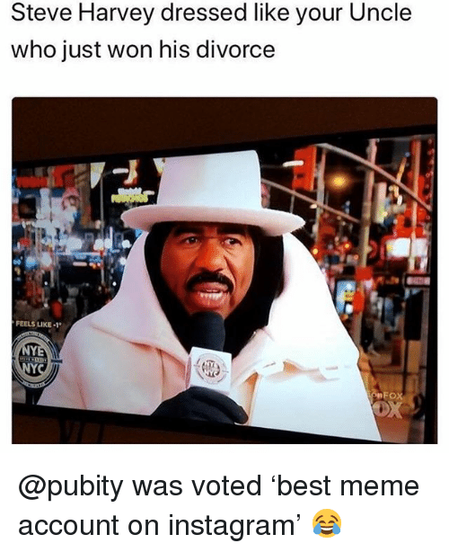 Funny, Instagram, and Meme: Steve Harvey dressed like your Uncle  who just won his divorce  FEELS LIKE-1  FOX @pubity was voted 'best meme account on instagram' 😂