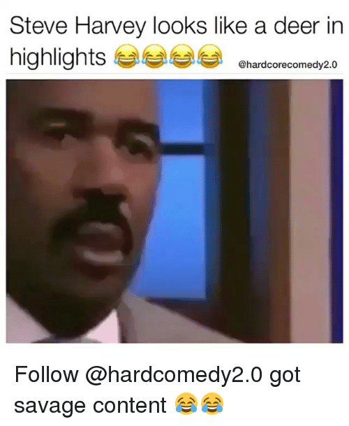 Deer, Funny, and Savage: Steve Harvey looks like a deer in  highlights  4  @hardcorecomedy2.0 Follow @hardcomedy2.0 got savage content 😂😂