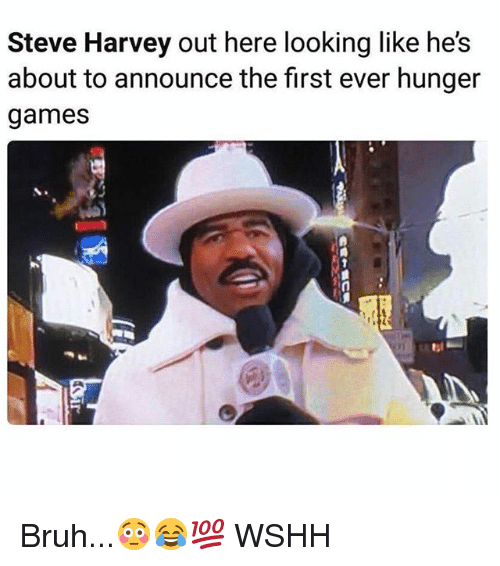 Bruh, The Hunger Games, and Memes: Steve Harvey out here looking like he's  about to announce the first ever hunger  games Bruh...😳😂💯 WSHH