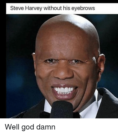 God, Memes, and Steve Harvey: Steve Harvey without his eyebrows Well god damn