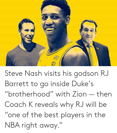"Nba, Best, and Duke: Steve Nash visits his godson RJ Barrett to go inside Duke's ""brotherhood"" with Zion — then Coach K reveals why RJ will be ""one of the best players in the NBA right away."""