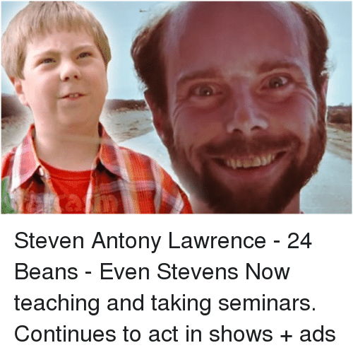 Memes, 🤖, and Even Stevens: Steven Antony Lawrence - 24 Beans - Even Stevens Now teaching and taking seminars. Continues to act in shows + ads