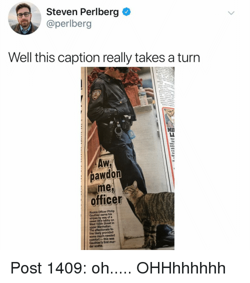 Memes, Manhattan, and 🤖: Steven Perlberg  @perlberg  9  Well this caption really takes a turn  pa  Rookie Officer Philip  stripes b  West 155th Street in  upper Manhattan  affectionate fe-  line likely provided  comfort  Gauthier's first mur- Post 1409: oh..... OHHhhhhhh
